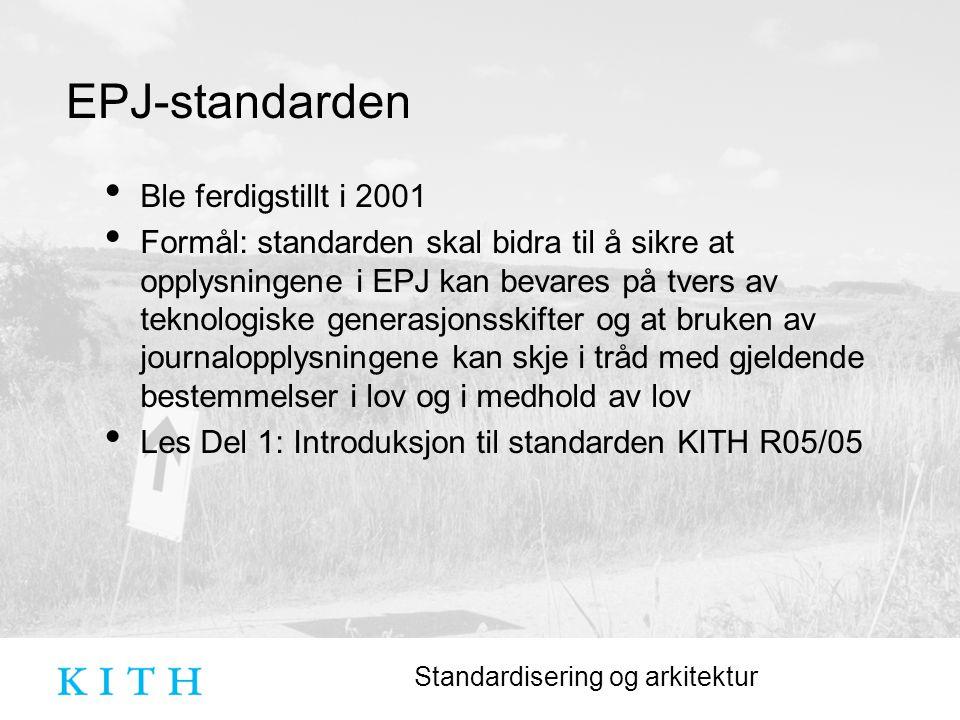 Standardisering og arkitektur EPJ-standarden Ble ferdigstillt i 2001 Formål: standarden skal bidra til å sikre at opplysningene i EPJ kan bevares på tvers av teknologiske generasjonsskifter og at bruken av journalopplysningene kan skje i tråd med gjeldende bestemmelser i lov og i medhold av lov Les Del 1: Introduksjon til standarden KITH R05/05