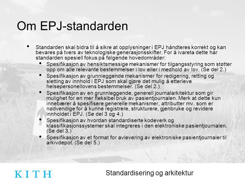 Standardisering og arkitektur Om EPJ-standarden Standarden skal bidra til å sikre at opplysninger i EPJ håndteres korrekt og kan bevares på tvers av teknologiske generasjonsskifter.