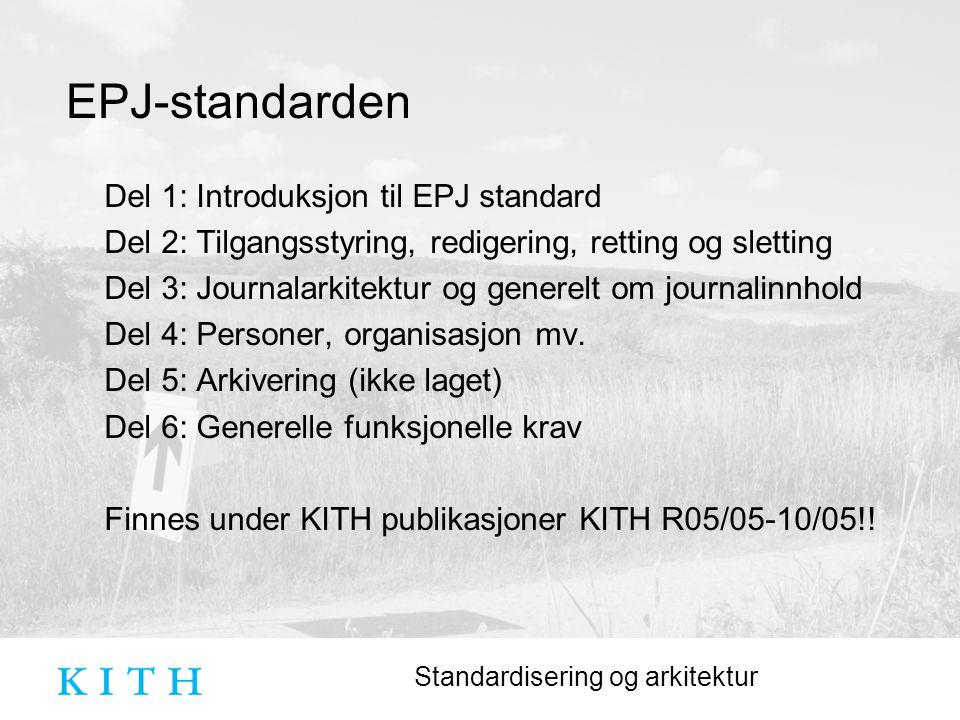 Standardisering og arkitektur EPJ-standarden Del 1: Introduksjon til EPJ standard Del 2: Tilgangsstyring, redigering, retting og sletting Del 3: Journalarkitektur og generelt om journalinnhold Del 4: Personer, organisasjon mv.