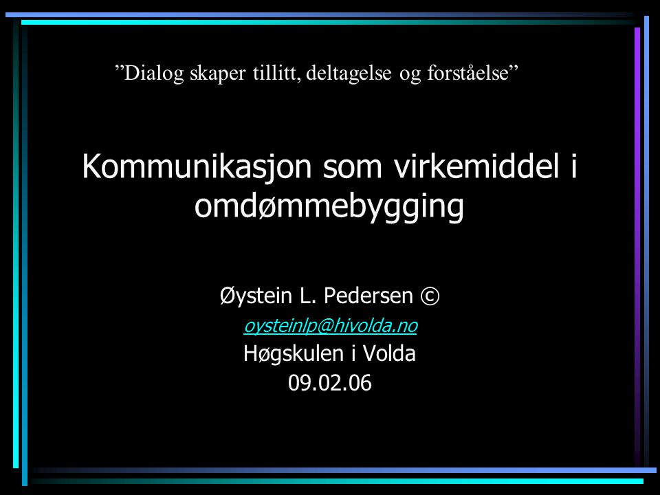 """Kommunikasjon som virkemiddel i omdømmebygging Øystein L. Pedersen © oysteinlp@hivolda.no Høgskulen i Volda 09.02.06 """"Dialog skaper tillitt, deltagels"""