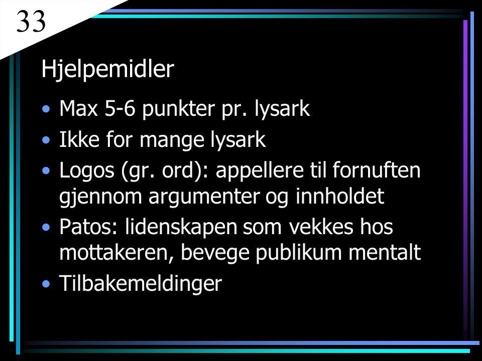 Hjelpemidler Max 5-6 punkter pr. lysark Ikke for mange lysark Logos (gr. ord): appellere til fornuften gjennom argumenter og innholdet Patos: lidenska
