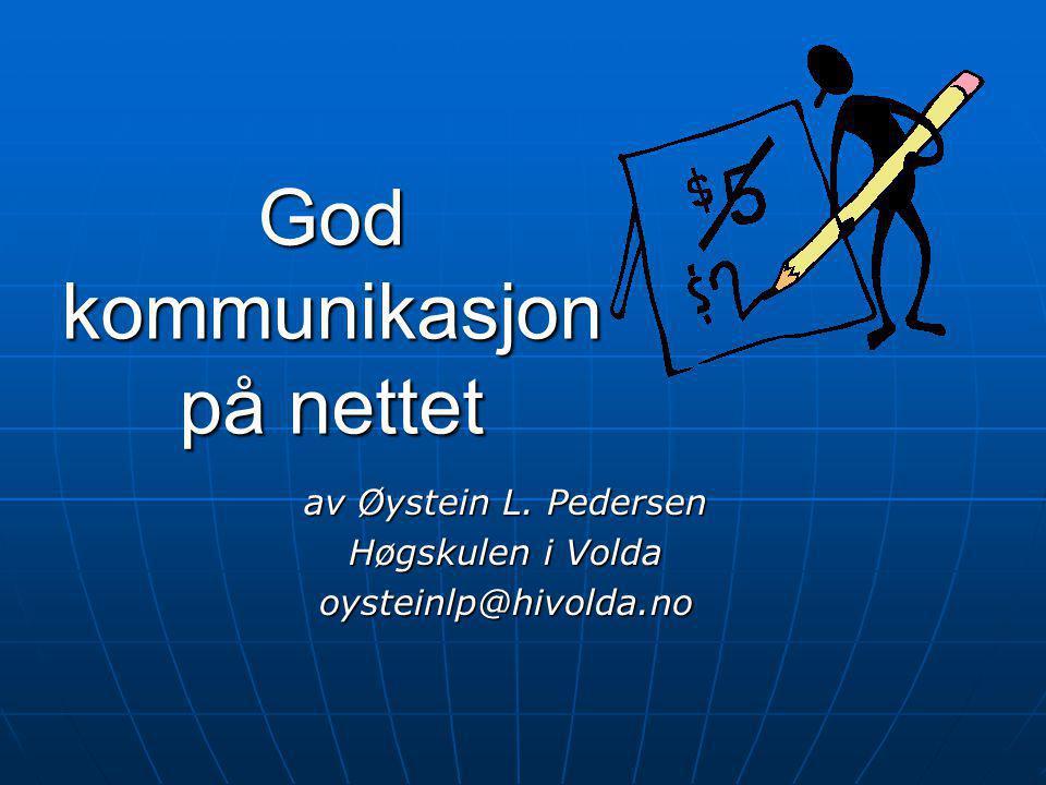 God kommunikasjon på nettet av Øystein L. Pedersen Høgskulen i Volda oysteinlp@hivolda.no