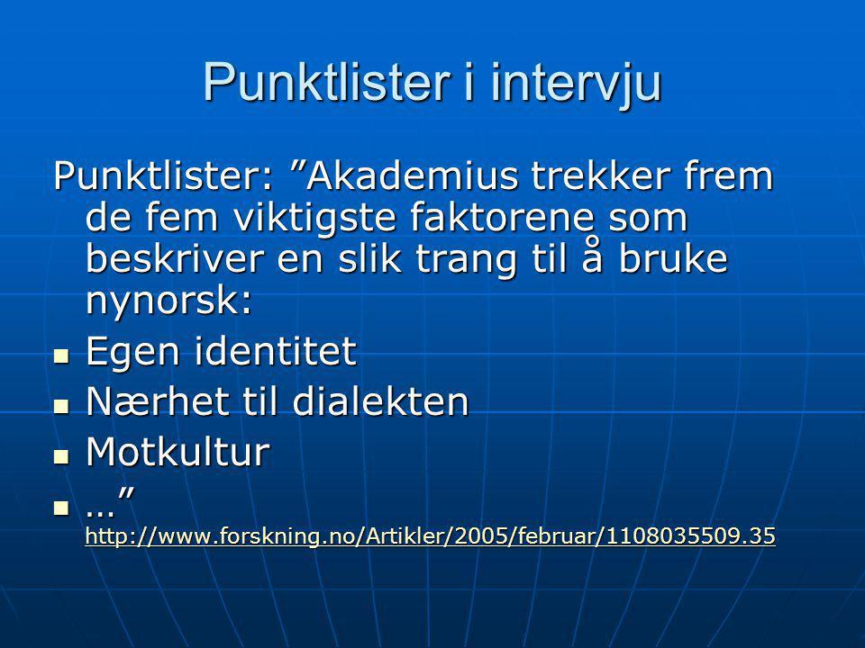 """Punktlister i intervju Punktlister: """"Akademius trekker frem de fem viktigste faktorene som beskriver en slik trang til å bruke nynorsk: Egen identitet"""