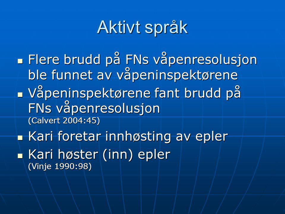 Aktivt språk Flere brudd på FNs våpenresolusjon ble funnet av våpeninspektørene Flere brudd på FNs våpenresolusjon ble funnet av våpeninspektørene Våp