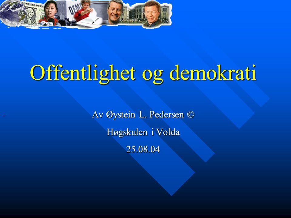 Offentlighet og demokrati Av Øystein L. Pedersen © Høgskulen i Volda 25.08.04