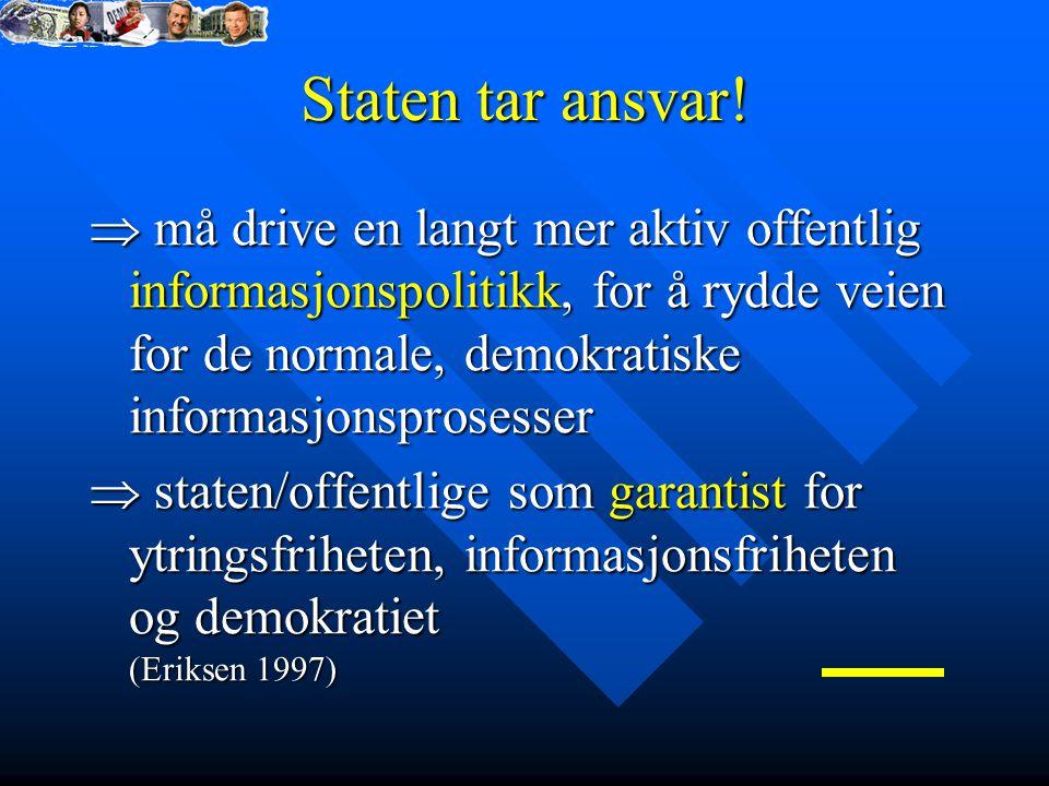 Staten tar ansvar!  må drive en langt mer aktiv offentlig informasjonspolitikk, for å rydde veien for de normale, demokratiske informasjonsprosesser