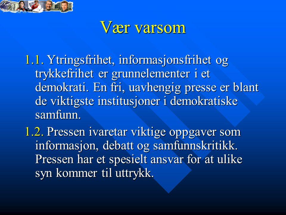 Vær varsom 1.1.Ytringsfrihet, informasjonsfrihet og trykkefrihet er grunnelementer i et demokrati.