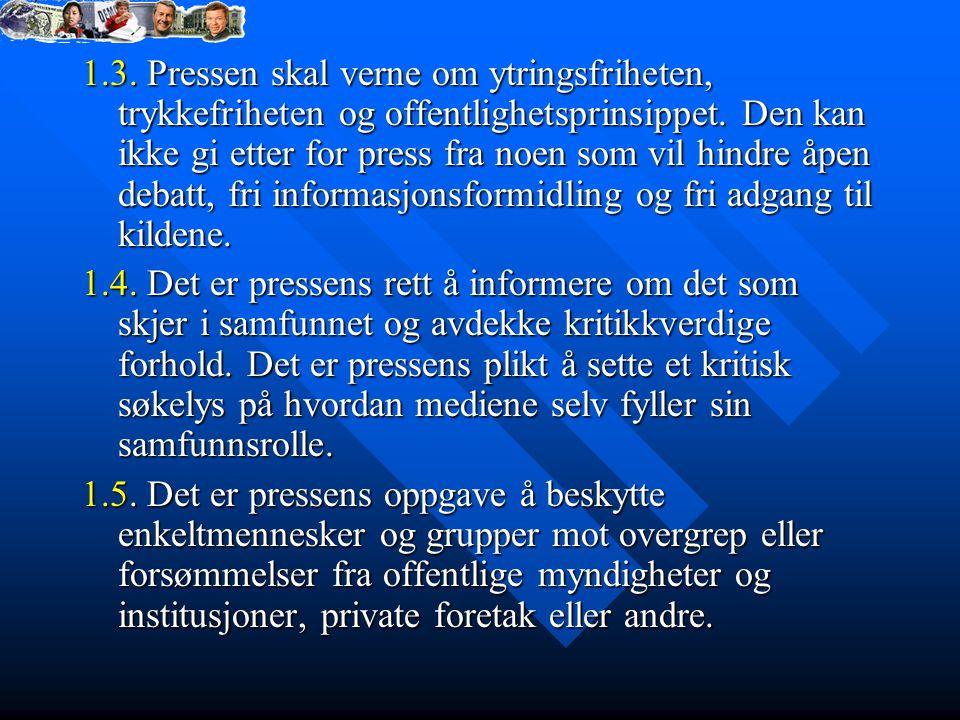 1.3.Pressen skal verne om ytringsfriheten, trykkefriheten og offentlighetsprinsippet.