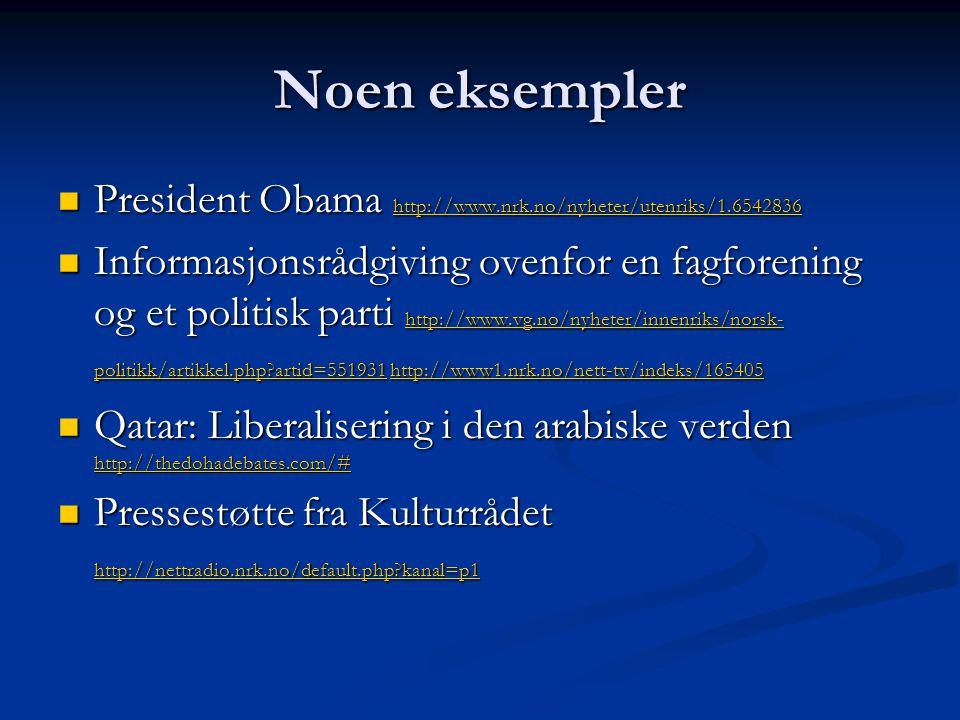 Noen eksempler President Obama http://www.nrk.no/nyheter/utenriks/1.6542836 President Obama http://www.nrk.no/nyheter/utenriks/1.6542836 http://www.nr