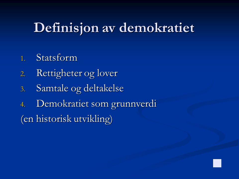 Definisjon av demokratiet 1. Statsform 2. Rettigheter og lover 3. Samtale og deltakelse 4. Demokratiet som grunnverdi (en historisk utvikling)
