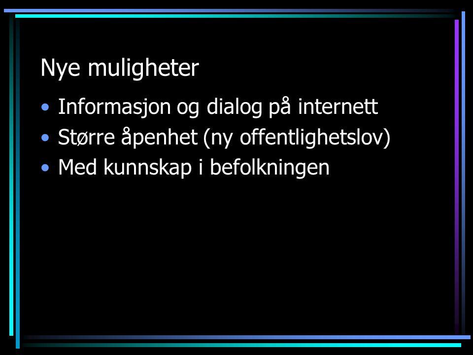 Nye muligheter Informasjon og dialog på internett Større åpenhet (ny offentlighetslov) Med kunnskap i befolkningen