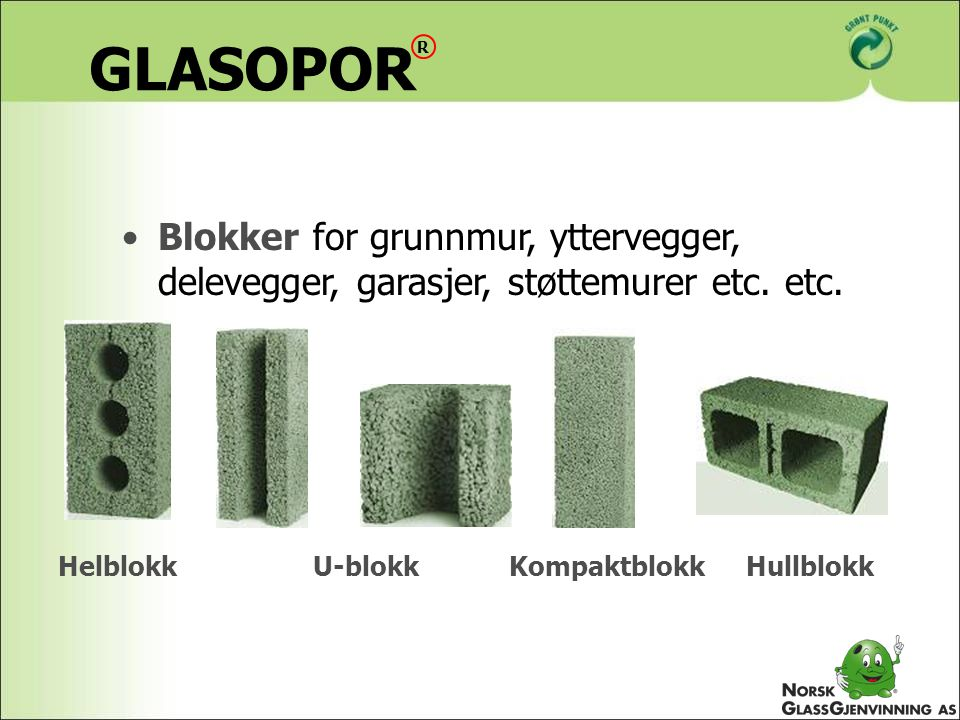 Blokker for grunnmur, yttervegger, delevegger, garasjer, støttemurer etc. etc. Helblokk U-blokkKompaktblokkHullblokk GLASOPOR R