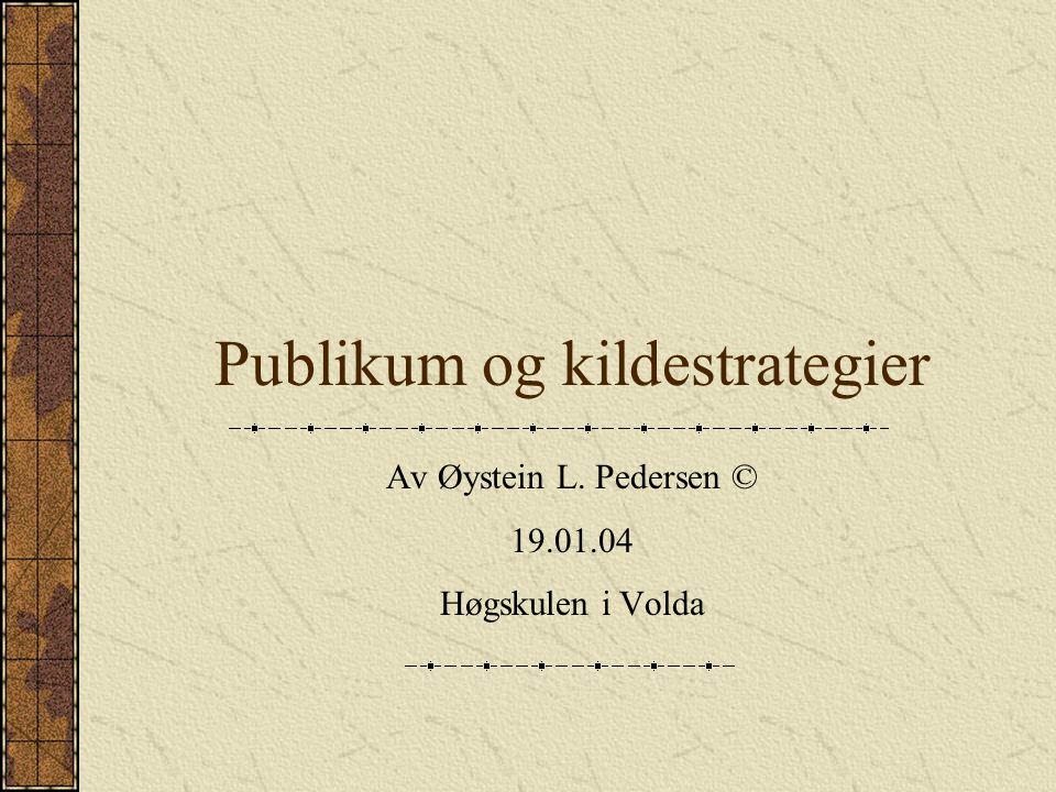 Publikum og kildestrategier Av Øystein L. Pedersen © 19.01.04 Høgskulen i Volda