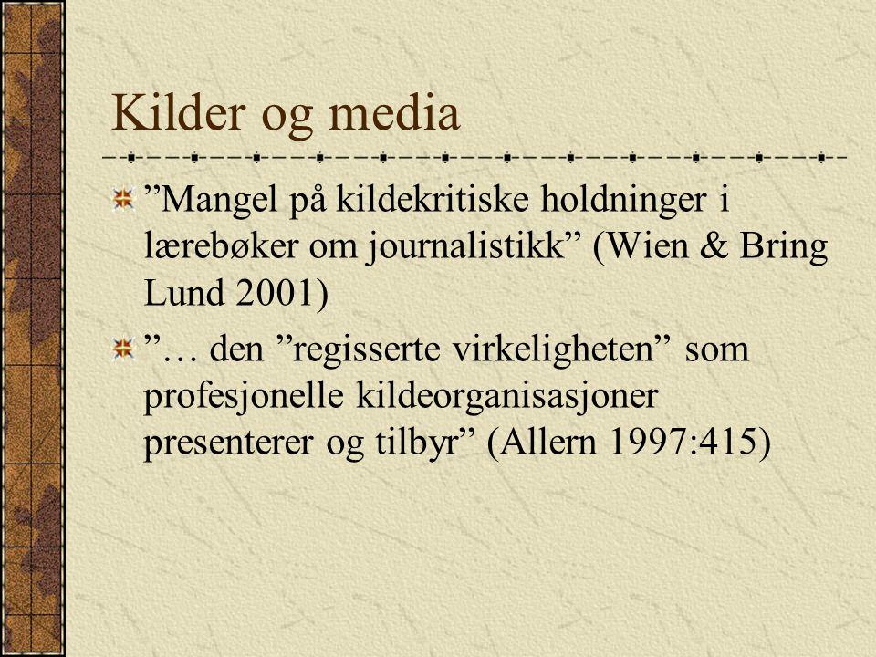 """Kilder og media """"Mangel på kildekritiske holdninger i lærebøker om journalistikk"""" (Wien & Bring Lund 2001) """"… den """"regisserte virkeligheten"""" som profe"""