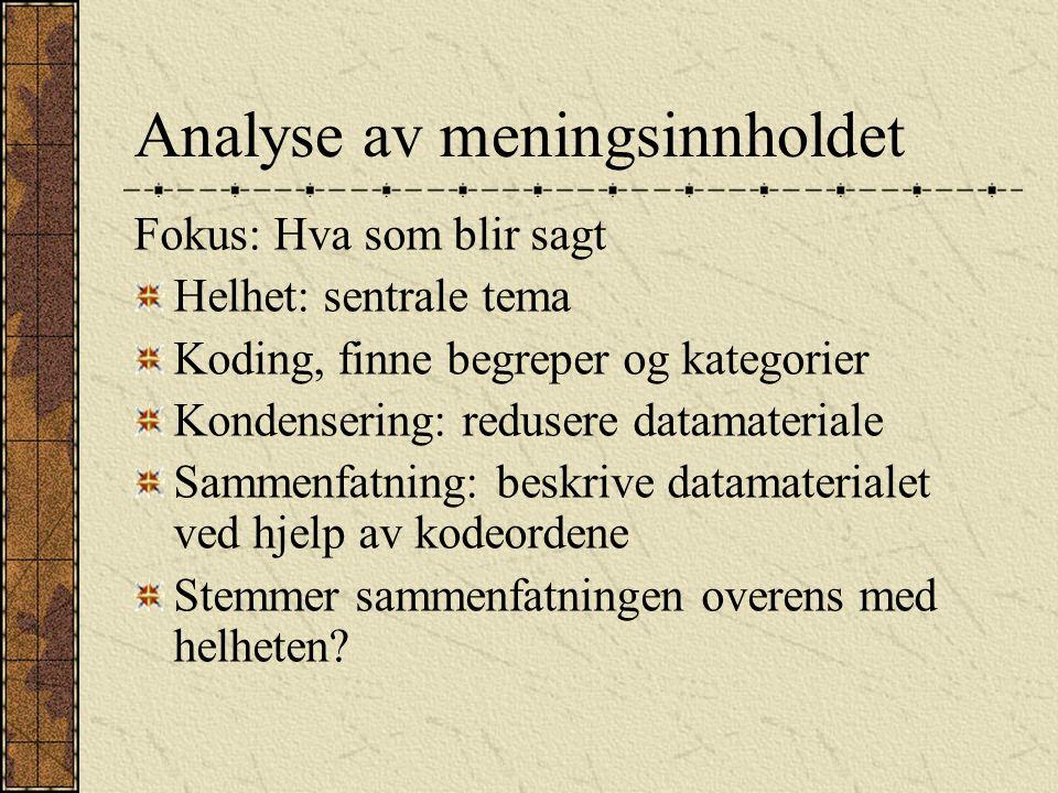 Analyse av meningsinnholdet Fokus: Hva som blir sagt Helhet: sentrale tema Koding, finne begreper og kategorier Kondensering: redusere datamateriale S