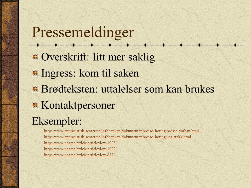 Pressemeldinger Overskrift: litt mer saklig Ingress: kom til saken Brødteksten: uttalelser som kan brukes Kontaktpersoner Eksempler: http://www.antira