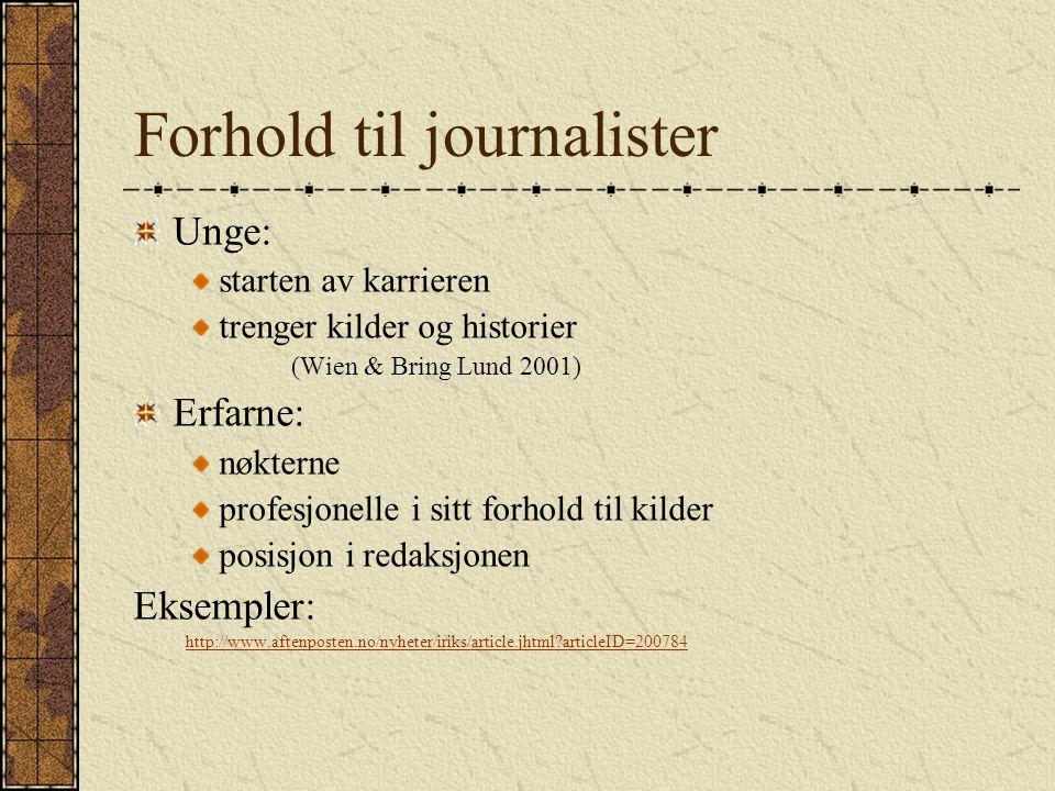 Forhold til journalister Unge: starten av karrieren trenger kilder og historier (Wien & Bring Lund 2001) Erfarne: nøkterne profesjonelle i sitt forhol