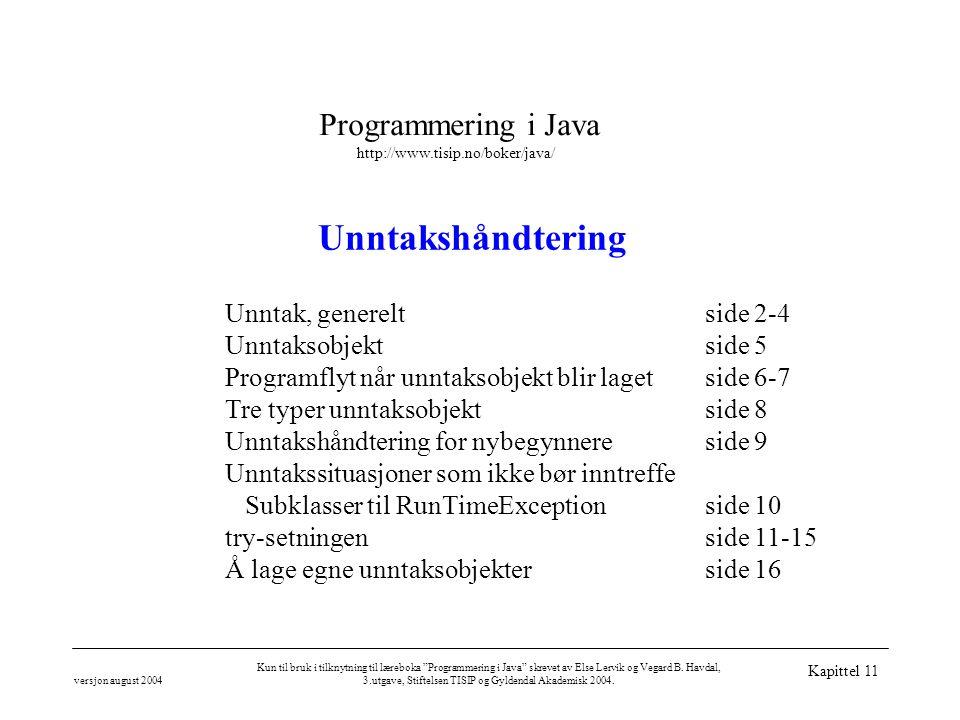 Programmering i Java http://www.tisip.no/boker/java/ versjon august 2004 Kun til bruk i tilknytning til læreboka Programmering i Java skrevet av Else Lervik og Vegard B.