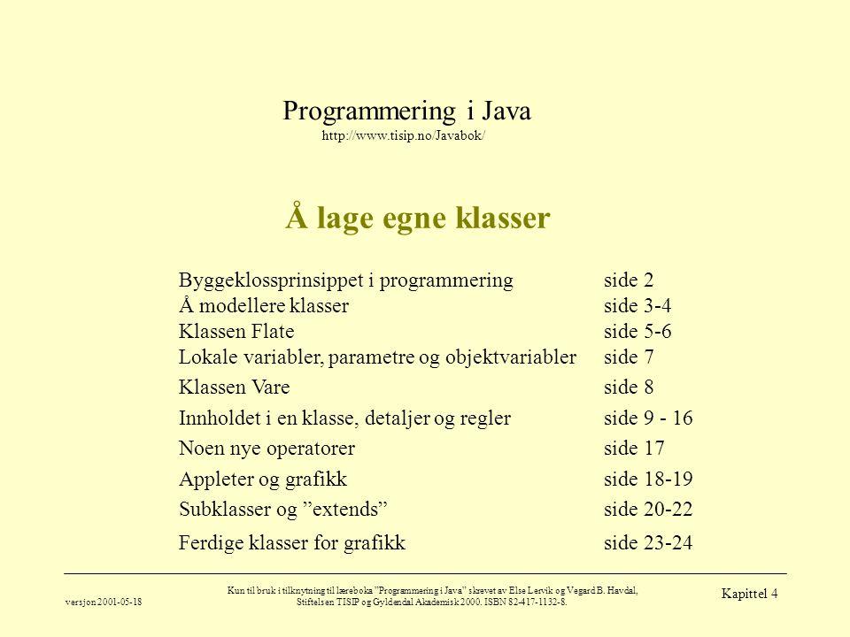 """Programmering i Java http://www.tisip.no/Javabok/ versjon 2001-05-18 Kun til bruk i tilknytning til læreboka """"Programmering i Java"""" skrevet av Else Le"""