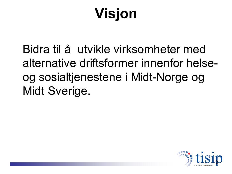 3 Visjon Bidra til å utvikle virksomheter med alternative driftsformer innenfor helse- og sosialtjenestene i Midt-Norge og Midt Sverige.
