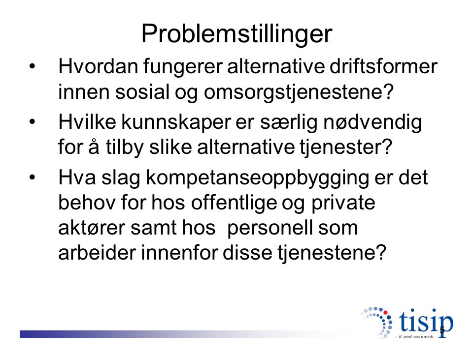 5 Problemstillinger Hvordan fungerer alternative driftsformer innen sosial og omsorgstjenestene.