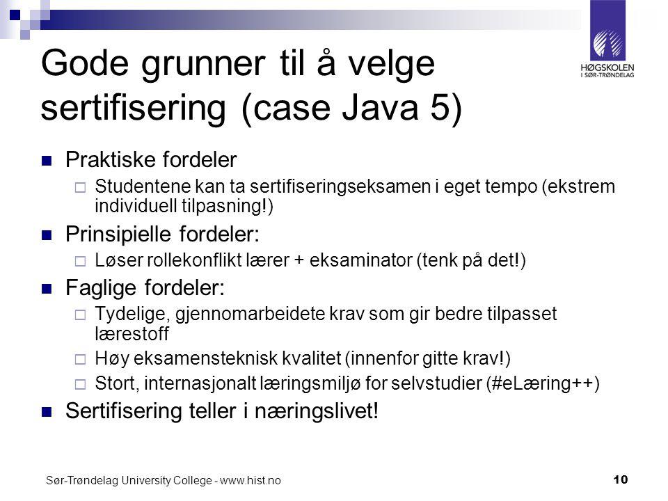 Sør-Trøndelag University College - www.hist.no10 Gode grunner til å velge sertifisering (case Java 5) Praktiske fordeler  Studentene kan ta sertifise