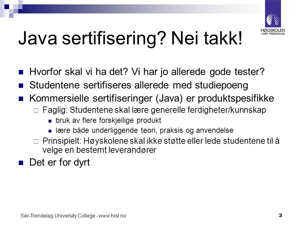 Sør-Trøndelag University College - www.hist.no3 Java sertifisering? Nei takk! Hvorfor skal vi ha det? Vi har jo allerede gode tester? Studentene serti