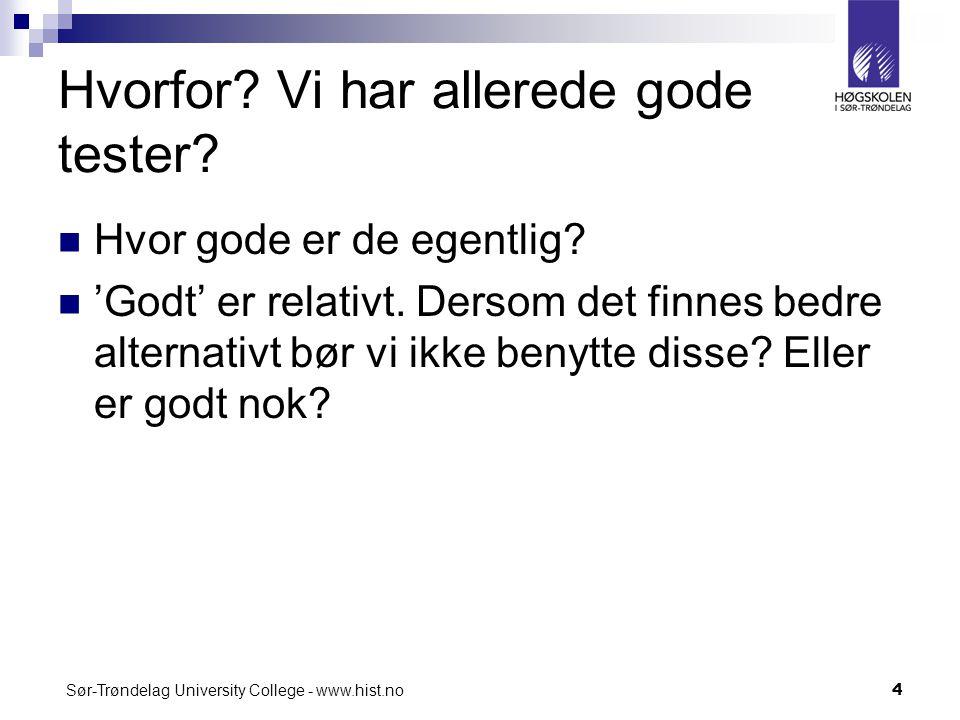Sør-Trøndelag University College - www.hist.no4 Hvorfor? Vi har allerede gode tester? Hvor gode er de egentlig? 'Godt' er relativt. Dersom det finnes
