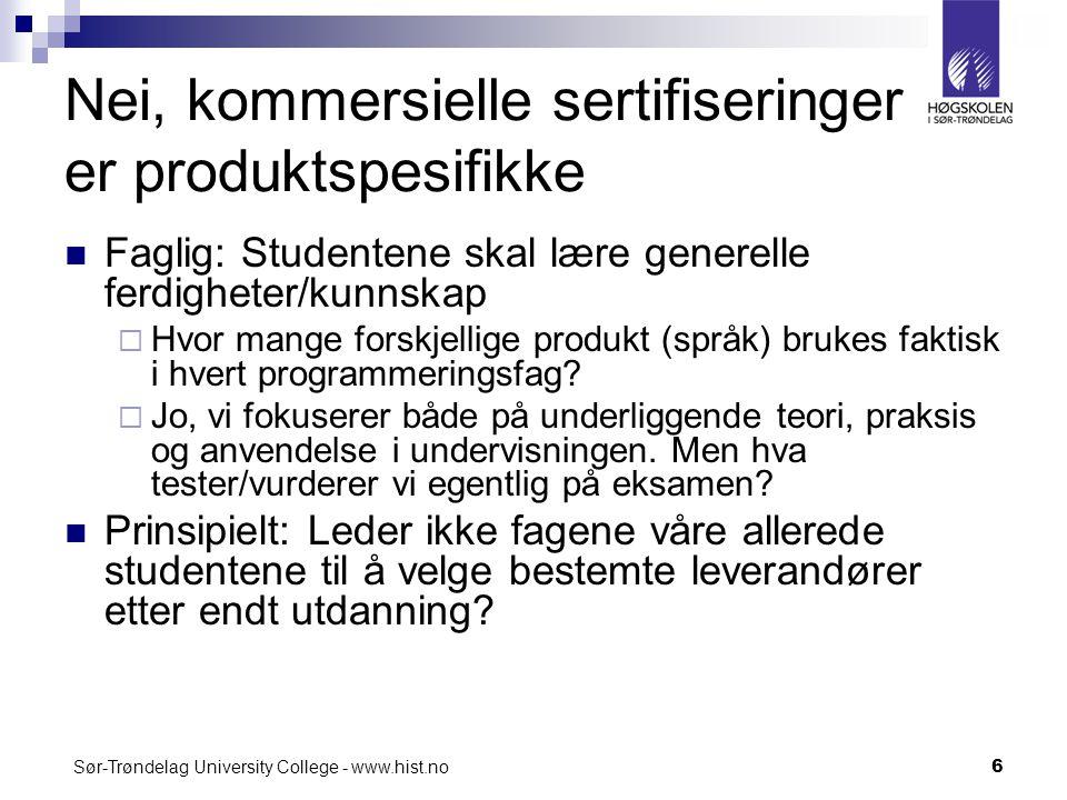 Sør-Trøndelag University College - www.hist.no6 Nei, kommersielle sertifiseringer er produktspesifikke Faglig: Studentene skal lære generelle ferdighe