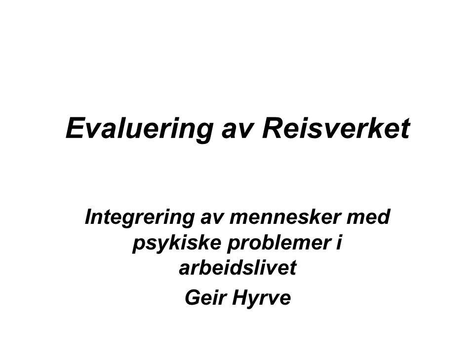 Evaluering av Reisverket Integrering av mennesker med psykiske problemer i arbeidslivet Geir Hyrve