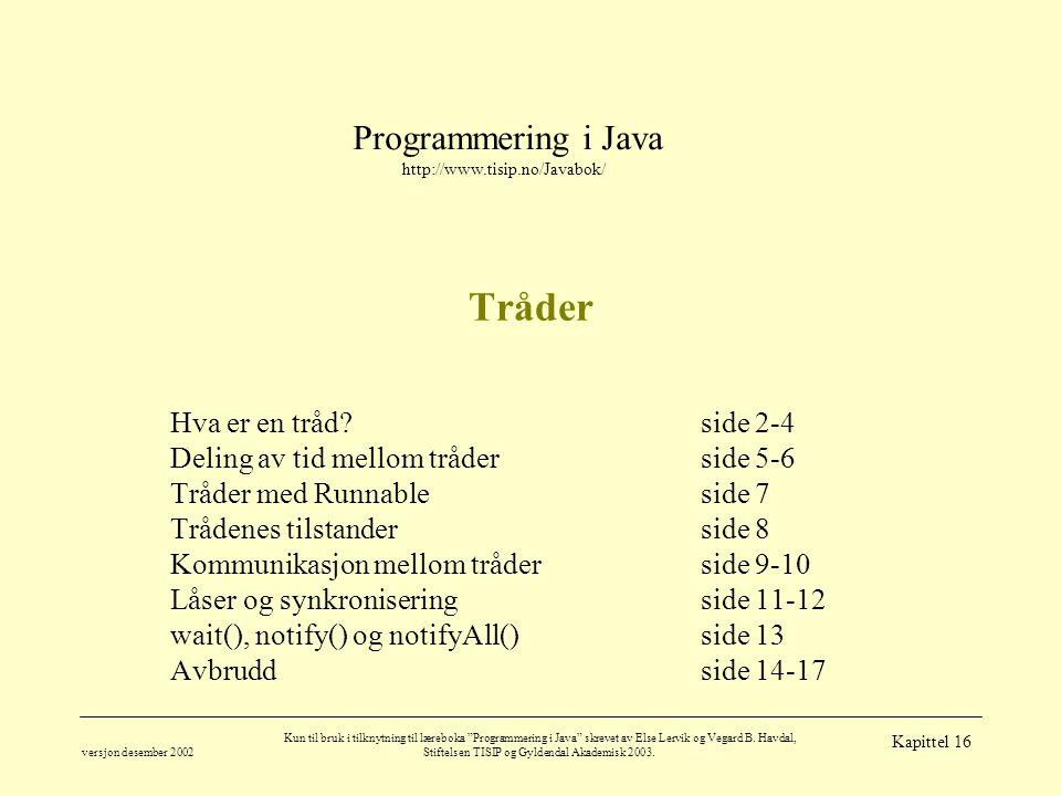"""Programmering i Java http://www.tisip.no/Javabok/ versjon desember 2002 Kun til bruk i tilknytning til læreboka """"Programmering i Java"""" skrevet av Else"""