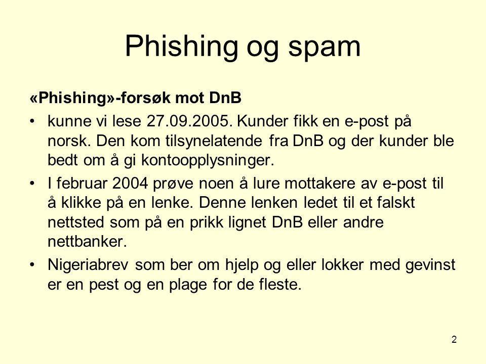 2 «Phishing»-forsøk mot DnB kunne vi lese 27.09.2005. Kunder fikk en e-post på norsk. Den kom tilsynelatende fra DnB og der kunder ble bedt om å gi ko