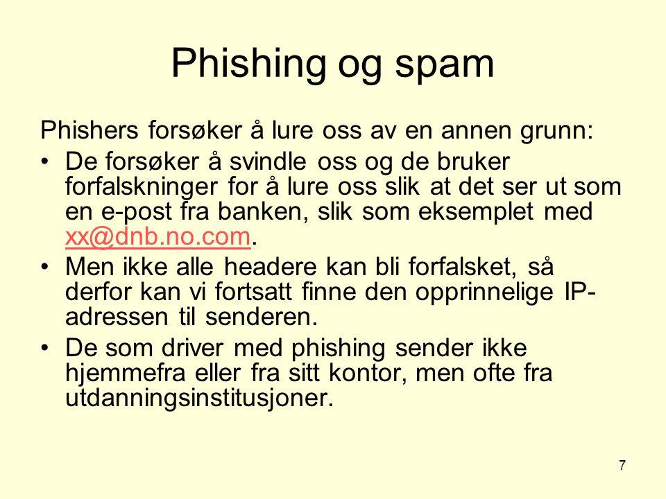 7 Phishing og spam Phishers forsøker å lure oss av en annen grunn: De forsøker å svindle oss og de bruker forfalskninger for å lure oss slik at det ser ut som en e-post fra banken, slik som eksemplet med xx@dnb.no.com.