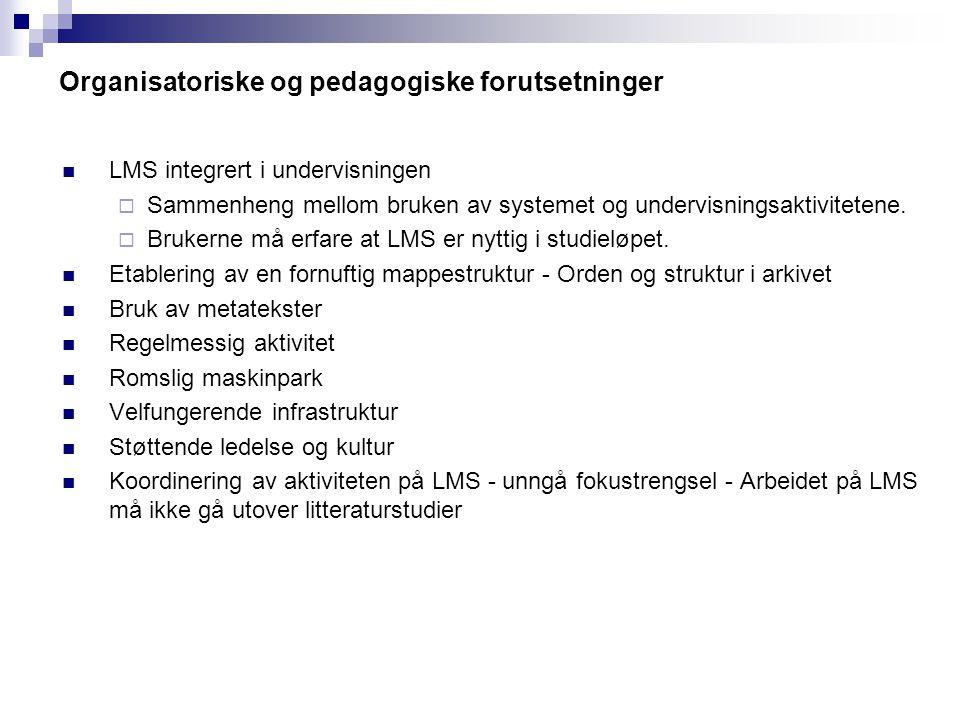 Organisatoriske og pedagogiske forutsetninger LMS integrert i undervisningen  Sammenheng mellom bruken av systemet og undervisningsaktivitetene.  Br