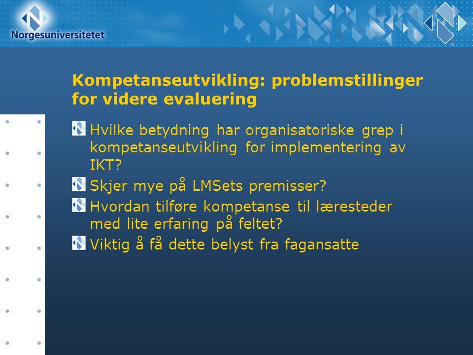Kompetanseutvikling: problemstillinger for videre evaluering Hvilke betydning har organisatoriske grep i kompetanseutvikling for implementering av IKT