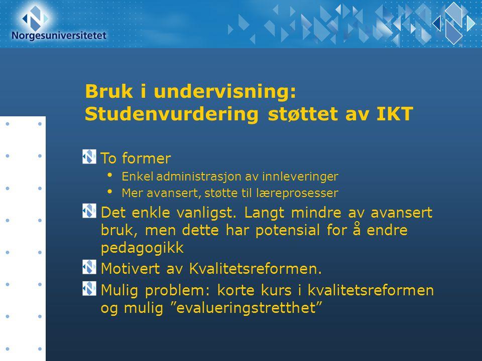 Bruk i undervisning: Studenvurdering støttet av IKT To former Enkel administrasjon av innleveringer Mer avansert, støtte til læreprosesser Det enkle v