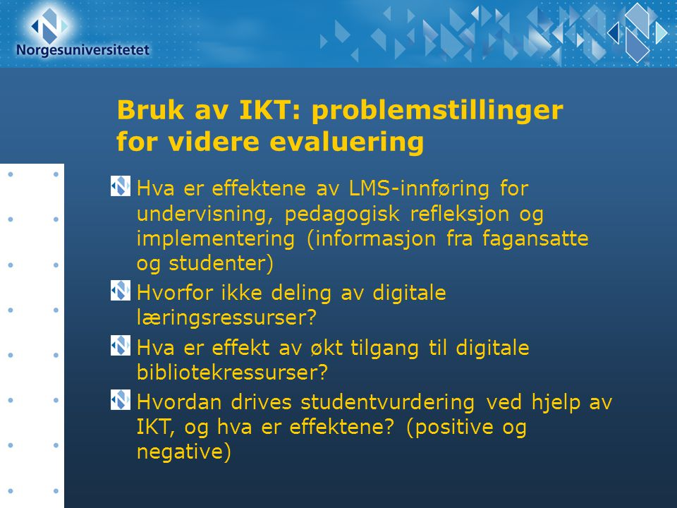 Bruk av IKT: problemstillinger for videre evaluering Hva er effektene av LMS-innføring for undervisning, pedagogisk refleksjon og implementering (info