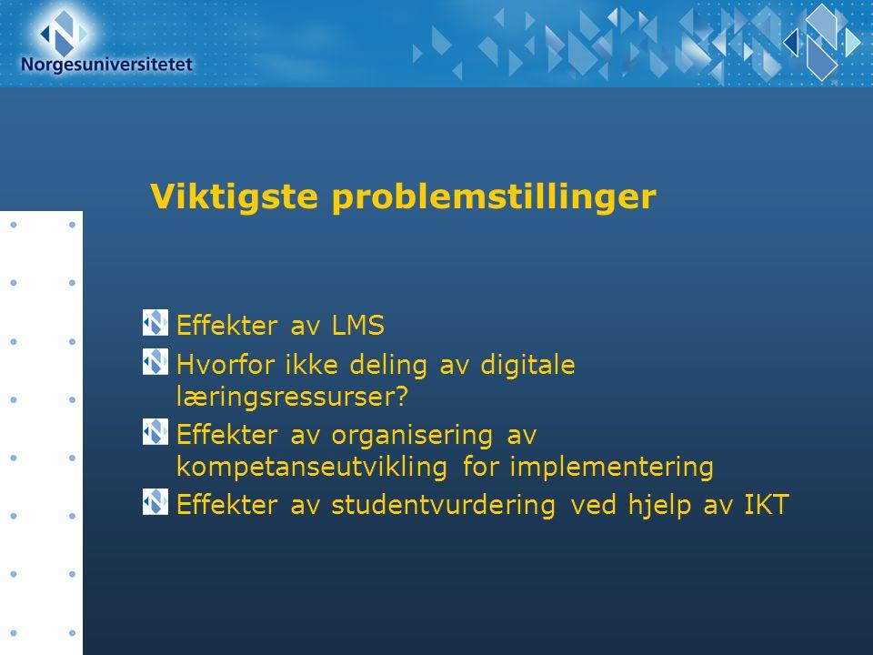 Viktigste problemstillinger Effekter av LMS Hvorfor ikke deling av digitale læringsressurser? Effekter av organisering av kompetanseutvikling for impl