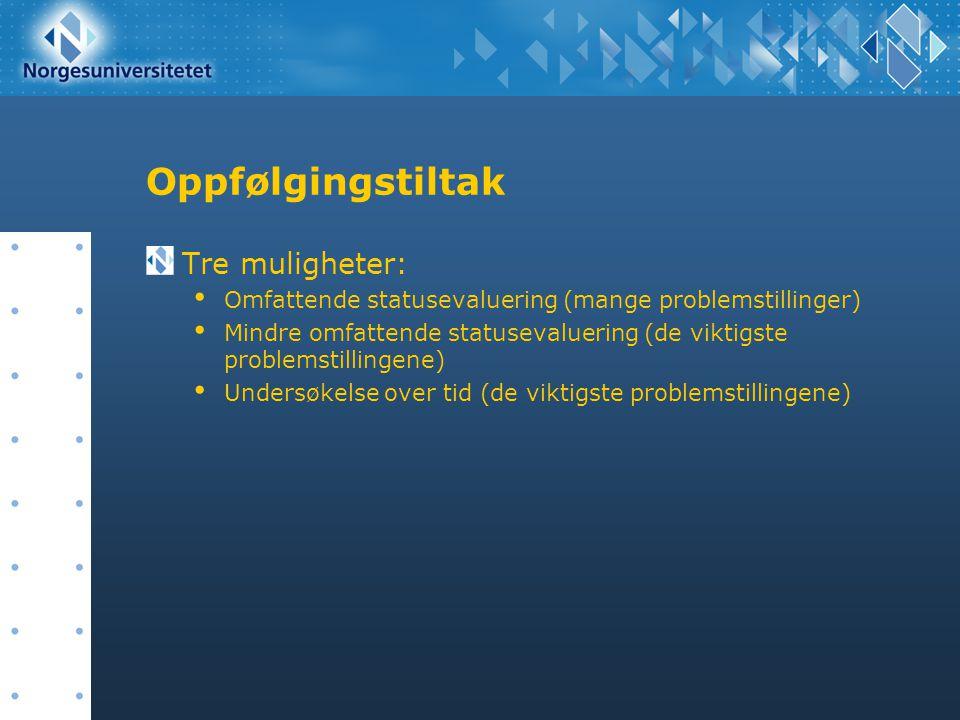 Oppfølgingstiltak Tre muligheter: Omfattende statusevaluering (mange problemstillinger) Mindre omfattende statusevaluering (de viktigste problemstilli