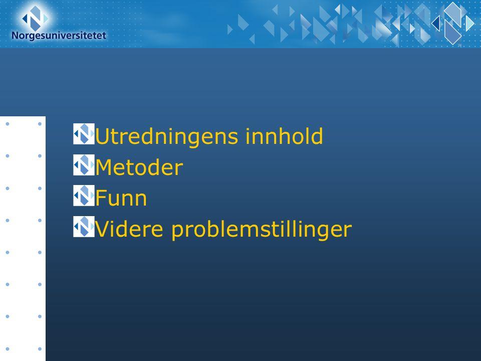 Utredningens innhold Metoder Funn Videre problemstillinger