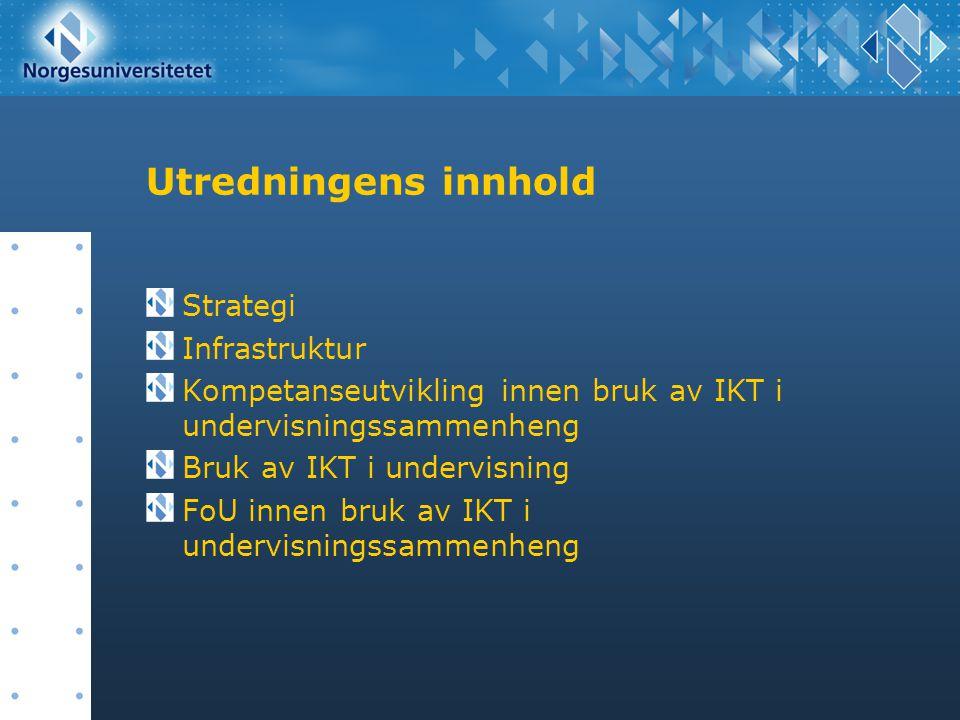 Utredningens innhold Strategi Infrastruktur Kompetanseutvikling innen bruk av IKT i undervisningssammenheng Bruk av IKT i undervisning FoU innen bruk