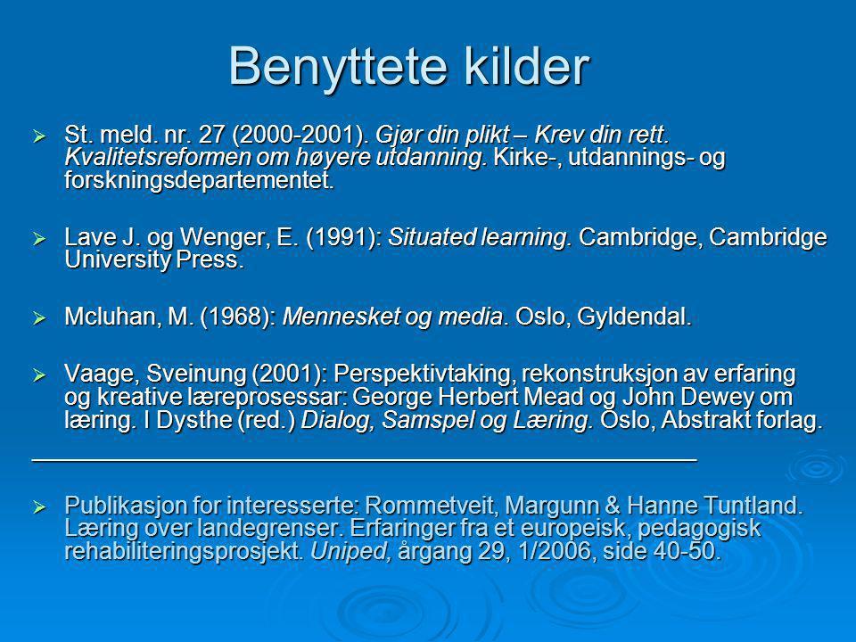 Benyttete kilder  St. meld. nr. 27 (2000-2001). Gjør din plikt – Krev din rett. Kvalitetsreformen om høyere utdanning. Kirke-, utdannings- og forskni