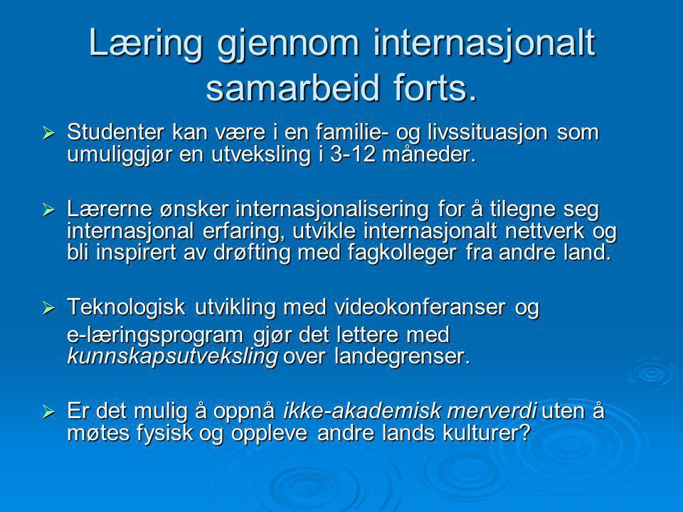 Læring gjennom internasjonalt samarbeid forts.  Studenter kan være i en familie- og livssituasjon som umuliggjør en utveksling i 3-12 måneder.  Lære