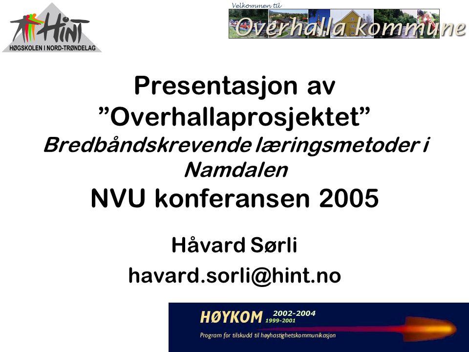 Presentasjon av Overhallaprosjektet Bredbåndskrevende læringsmetoder i Namdalen NVU konferansen 2005 Håvard Sørli havard.sorli@hint.no