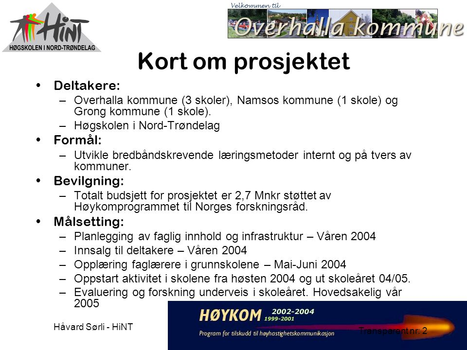 Håvard Sørli - HiNT Transparent nr: 2 Kort om prosjektet Deltakere: –Overhalla kommune (3 skoler), Namsos kommune (1 skole) og Grong kommune (1 skole).