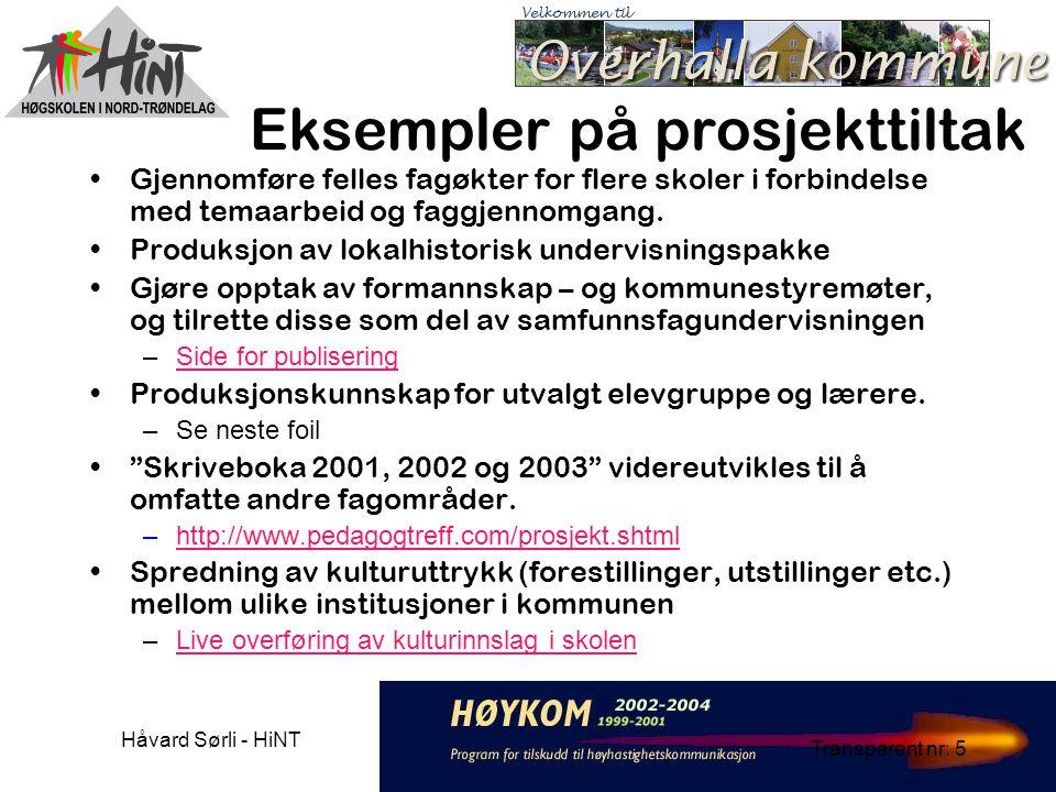Håvard Sørli - HiNT Transparent nr: 5 Eksempler på prosjekttiltak Gjennomføre felles fagøkter for flere skoler i forbindelse med temaarbeid og faggjennomgang.