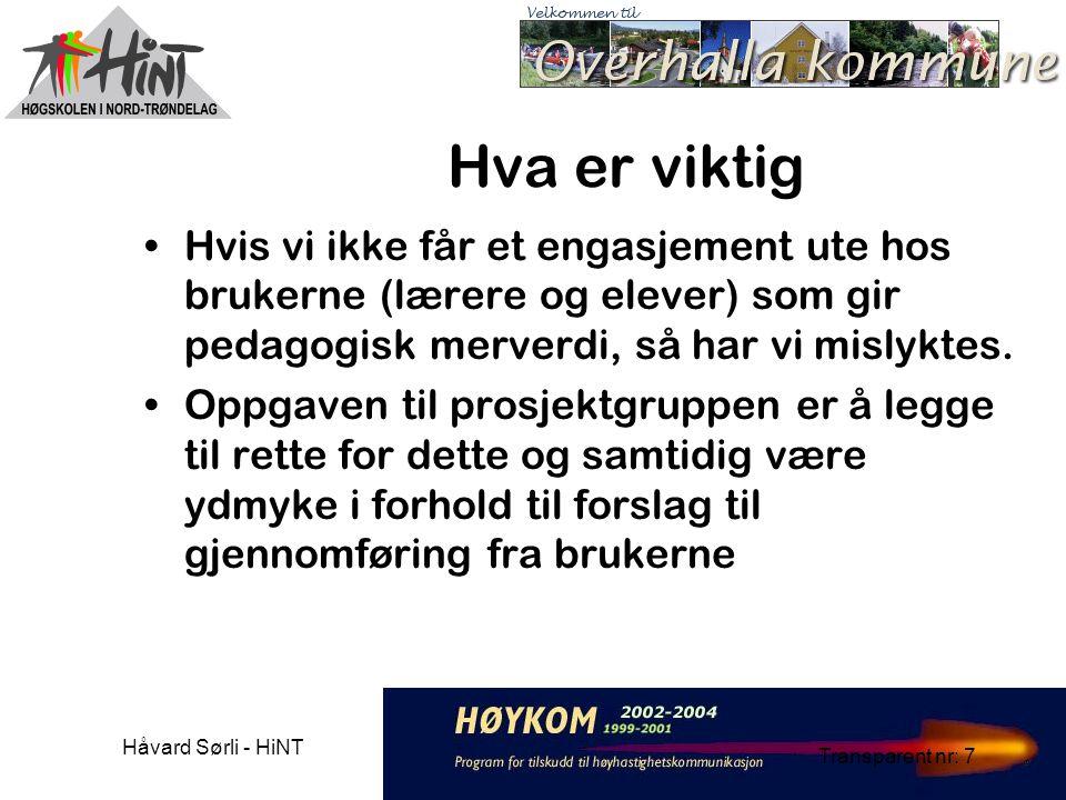 Håvard Sørli - HiNT Transparent nr: 7 Hva er viktig Hvis vi ikke får et engasjement ute hos brukerne (lærere og elever) som gir pedagogisk merverdi, så har vi mislyktes.