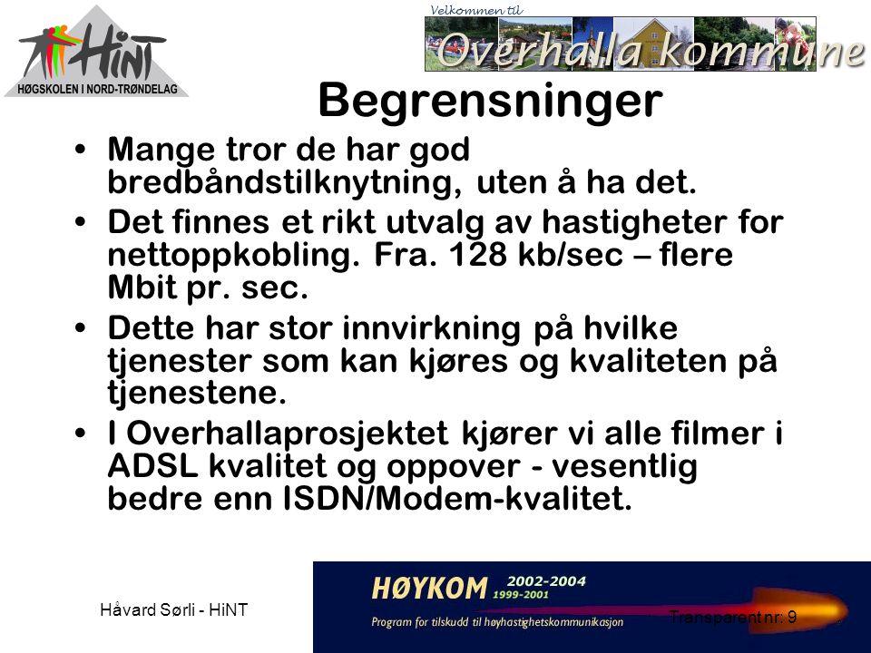 Håvard Sørli - HiNT Transparent nr: 9 Begrensninger Mange tror de har god bredbåndstilknytning, uten å ha det.