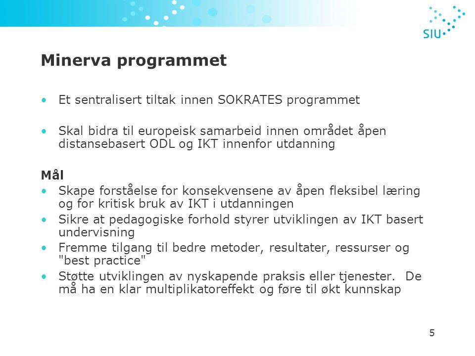 5 Minerva programmet Et sentralisert tiltak innen SOKRATES programmet Skal bidra til europeisk samarbeid innen området åpen distansebasert ODL og IKT innenfor utdanning Mål Skape forståelse for konsekvensene av åpen fleksibel læring og for kritisk bruk av IKT i utdanningen Sikre at pedagogiske forhold styrer utviklingen av IKT basert undervisning Fremme tilgang til bedre metoder, resultater, ressurser og best practice Støtte utviklingen av nyskapende praksis eller tjenester.