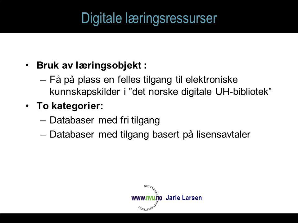 Digitale læringsressurser Bruk av læringsobjekt : –Få på plass en felles tilgang til elektroniske kunnskapskilder i det norske digitale UH-bibliotek To kategorier: –Databaser med fri tilgang –Databaser med tilgang basert på lisensavtaler Jarle Larsen